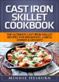 Cast Iron Skillet Cookbook: The Ultimate Under 30 Minutes Cast Iron Skillet Recipes for Breakfast, Lunch, Dinner & Dessert! : The New Cast Iron Skillet Cookbook