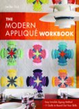 The Modern Appliqué Workbook: Easy Invisible Zigzag Method  11 Quilts to Round Out Your Skills