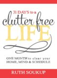 31 days to a clutter free life : one month to clear your home, mind & schedule