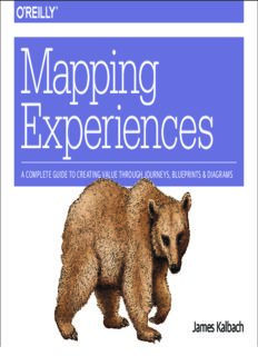 Mapping Experiences  A Complete Guide to Creating Value through Journeys, Blueprints, and Diagrams