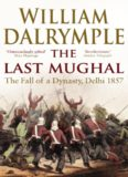 The Last Mughal: The Fall of a Dynasty, Delhi 1857