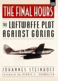 The Final Hours: The Luftwaffe Plot Against Goring (Aviation Classics)
