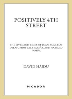 Positively 4th Street: The Lives and Times of Joan Baez, Bob Dylan, Mimi Baez Farina and Richard Farina