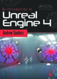 An Introduction to Unreal Engine 4 (Focal Press Game Design Workshops)