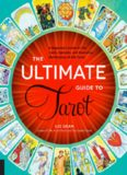 The Ultimate Guide to Tarot: A Beginner's Guide to the Cards, Spreads, and Revealing the Mystery