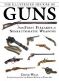 The illustrated history of guns : from first firearms to semiautomatic weapons