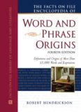 The Facts on File Encyclopedia of Word and Phrase Origins, Fourth Edition (Facts on File Writer's Library)