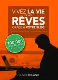 """""""Vivez la vie de vos rêves grâce à votre blog"""" (PDF)"""