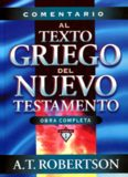 Comentario Al Texto Griego Del NuComentario al Texto Griego del Nuevo Testamento Robertson