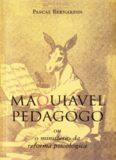 pascal-bernardin-maquiavel-pedagogo-ou-o-ministerio-da-reforma-psicologica