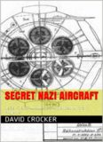 Secret Nazi Aircraft  1939 -1945 Luftwaffe's Advanced Aircraft Projects