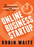 Online Business Startup: The entrepreneur's guide to launching a fast, lean and profitable online