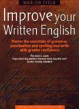 Improve Your Written English: Master the Essentials of Grammar, Punctuation and Spelling and Write with Greater Confidence
