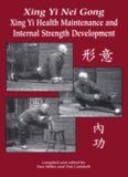 Xing Yi Nei Gong: Xing Yi Health Maintenance and Internal Strength Development