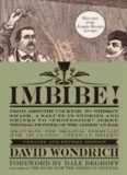 Imbibe! Updated and Revised Edition: From Absinthe Cocktail to Whiskey Smash, a Salute in Stories and Drinks to ''Professor'' Jerry Thomas, Pioneer of the American Bar