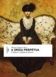 A orgia perpétua - Flaubert e Madame Bovary