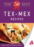 The 50 Best Tex-Mex Recipes. Tasty, Fresh, and Easy to Make!