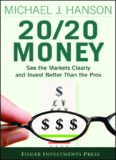 20 20 Money: See the Markets Clearly and Invest Better Than the Pros (Fisher Investments Press)