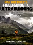 Hal Koerner's Field Guide to Ultrarunning: Training for an Ultramarathon, from 50K to 100 Miles
