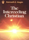 The Interceding Christian by Kenneth E. Hagin