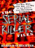 The Serial Killer Files: The Who, What, Where, How, and Why of the World's Most Terrifying