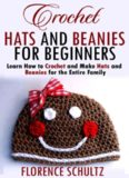 Crochet Hats and Beanies for Beginners: Learn How to Crochet and Make Hats and Beanies