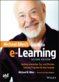Michael Allen's Guide to e-Learning: Building Interactive, Fun, and Effective Learning Programs