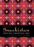 Snackistan : street food, comfort food, meze : informal eating in the Middle East & beyond