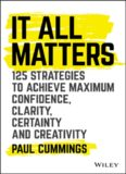 It All Matters: 125 Strategies to Achieve Maximum Confidence, Clarity, Certainty, and Creativity