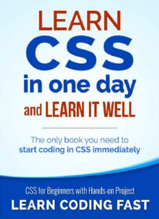 Learn CSS in One Day and Learn It Well (Includes HTML5): CSS for Beginners with Hands-on Project. The only book you need to start coding in CSS ... Coding Fast with Hands-On Project) (Volume 2)