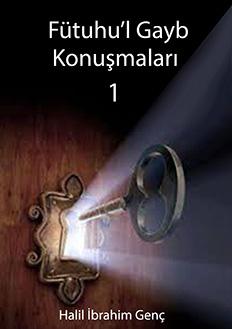 Fütuhu'l Gayb Konuşmaları 1 - Halil İbrahim Genç