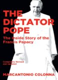 The Dictator Pope - The Inside Story of the Francis Papacy