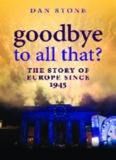 Goodbye to All That?: A History of Europe Since 1945
