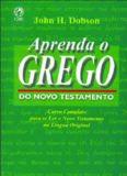 Aprenda o grego do Novo Testamento (Curso Completo para se Ler o Novo Testamento na Lingua Original)