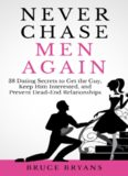 Never chase men again : 38 dating secrets to get the guy, keep him interested, and prevent dead-end relationships