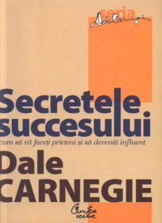 Secretele succesului. Cum sǎ vǎ faceți prieteni și sǎ deveniți influent