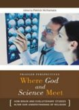 Where God and Science Meet  Three Volumes   3 volumes : How Brain and Evolutionary Studies Alter Our Understanding of Religion (Psychology, Religion, and Spirituality)