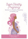 Super Pregnancy Health/ Secrets To A Healthy Pregnancy and Healthy Life_v3 1/1/16