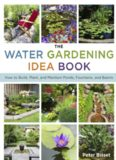 The water gardening idea book : how to build, plant, & maintain ponds, fountains, and basins