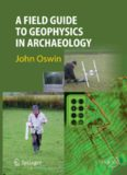 A Field Guide to Geophysics in Archaeology (Springer Praxis Books   Geophysical Sciences)