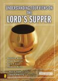 Understanding Four Views on the Lord's Supper (Counterpoints Series)