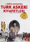 I. Dünya Savaşı'nda Türk Askerî Kıyafetleri (1914-1918) - The Turkish Military Clothings Uniforms in the World War I)
