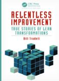 Relentless Improvement: True Stories of Lean Transformations