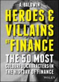 Heroes and villains of finance : the 50 most colourful characters in the history of finance