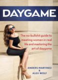 DAYGAME: The no-bullshit guide to meeting women in real life and mastering the art of daygame (daygame, seduction, get girls, pick up, game, truedaygame)
