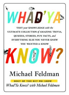 Whad'Ya Know?: Test Your Knowledge with the Ultimate Collection of Amazing Trivia, Quizzes, Stories, Fun Facts, and Everything Else You Never Knew You Wanted to Know