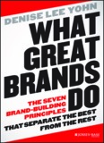 What Great Brands Do : The Seven Brand-Building Principles That Separate the Best from the Rest