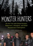 Monster Hunters: On the Trail with Ghost Hunters, Bigfooters, Ufologists, and Other Paranormal