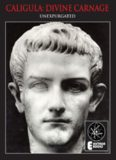 Caligula: Divine Carnage - Atrocities of the Roman Emperors: Divine Carnage - Atrocities of Ancient