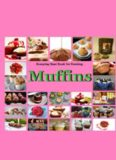 Muffins: Everyday Best Book for Cooking: Quick, Easy and Delicious Muffins, Simple, Healthy and basic Muffin, Sweet and Savory Muffin Recipes, Healthy,Fruit,vegen,cookbook,Dessert